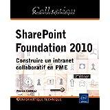 SharePoint Foundation 2010 - Construire un intranet collaboratif en PME (2ème édition)