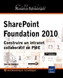 SharePoint Foundation 2010 - Construire un intranet collaboratif en PME (2ème édition)