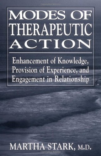 Modes of Therapeutic Action: Enhancement of Knowledge, Provision of Experience, and Engagement in Relationship by Stark, Martha published by Jason Aronson Inc. Publishers (1999)