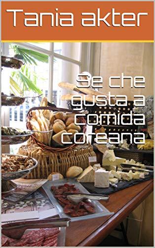 Se che gusta a comida coreana (Galician Edition) par Tania akter