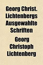Georg Christ. Lichtenbergs Ausgewhlte Schriften