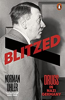 Blitzed: Drugs in Nazi Germany by [Ohler, Norman]