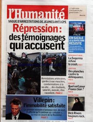 humanite-l-39-no-19165-du-07-04-2006-vague-d-39-arrestations-de-jeunes-anti-cpe-repression-des-temoignages-qui-accusent-villepin-l-39-immobilite-satisfaite-italie-en-sicile-le-clientelisme-resiste-aeronautique-la-sogerma-refuse-le-crash-justice-des-planches-contre-la-delinquance-presse-quel-sort-pour-france-soir-entretien-dick-rivers-toujours-rock