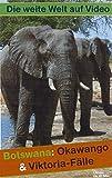 Botswana: Okawango & Viktoria-Fälle (Die weite Welt auf Video)