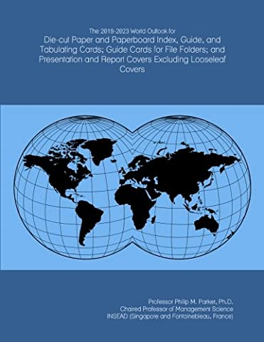The 2018-2023 World Outlook for Die-cut Paper and Paperboard Index, Guide, and Tabulating Cards; Guide Cards for File Folders; and Presentation and Report Covers Excluding Looseleaf Covers