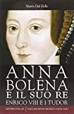 Anna Bolena e il suo re. Enrico VIII e i Tudor