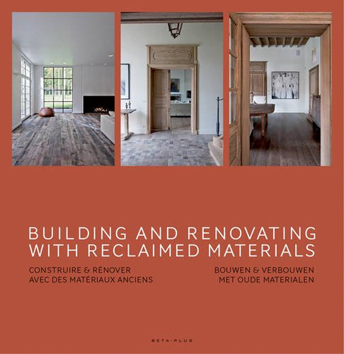 Building and renovating  with reclaimed materials - Construire & rénover avec des matériaux anciens. Bouwen & verbouwen met oude materialen. Ouvrage multilingue. par Jo Pauwels