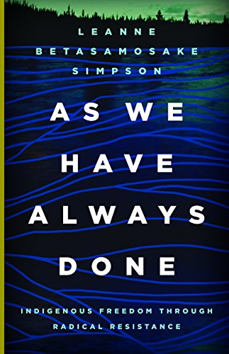 As We Have Always Done: Indigenous Freedom Through Radical Resistance (Indigenous Americas) por Leanne Betasamosake Simpson