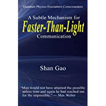 Quantum Physics Encounters Consciousness: A Subtle Mechanism for Faster-Than-Light Communication (English Edition)