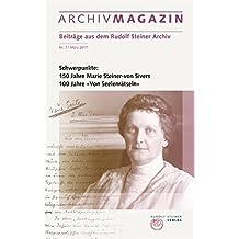 """ARCHIVMAGAZIN. Beiträge aus dem Rudolf Steiner Archiv: Nr. 7, Oktober 2017, 150 Jahre Marie Steiner-von Sievers, 100 Jahre """"Von Seelenrätseln"""""""
