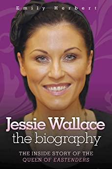Jessie Wallace: The Inside Story of the Queen of Eastenders by [Herbert, Emily]