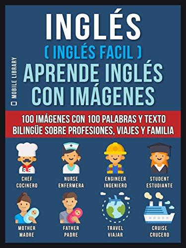 Inglés ( Inglés Facil ) Aprende Inglés con Imágenes (Vol 1): 100 imágenes con 100 palabras y texto bilingüe sobre Profesiones, Viajes y Familia (Foreign Language Learning Guides) por Mobile Library