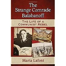 The Strange Comrade Balabanoff: The Life of a Communist Rebel