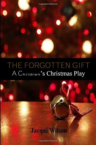 The Forgotten Gift: A Children's Christmas Play