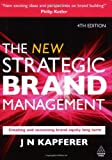 The New Strategic Brand Management: Creating and Sustaining Brand Equity Long Term (New Strategic Brand Management: Creating & Sustaining Brand Equity