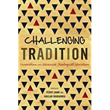 Challenging Tradition: Innovation in Advanced Theological Education (ICETE Series)