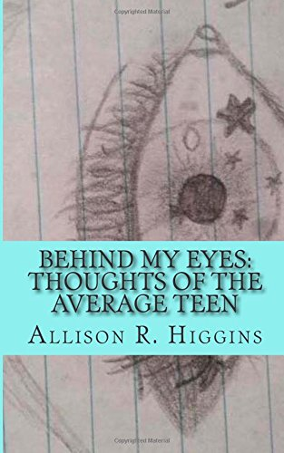 Behind my eyes: thoughts of the average teen: thoughts of the average teen