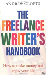 The Freelance Writer's Handbook: How to Turn Your Writing Skills into a Successful Business: How to Make Money and Enjoy Your Life