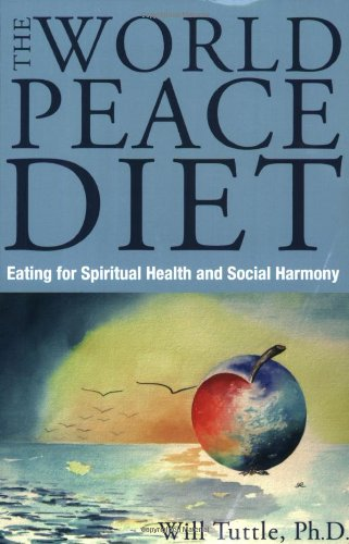 World Peace Diet: Eat for Spiritual Health and Social Harmony: Eating for Spiritual Health and Social Harmony