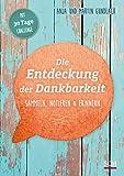 Die Entdeckung der Dankbarkeit: Sammeln, Notieren und Erinnern (Das Jahr der Dankbarkeit) - Martin Gundlach, Anja Gundlach