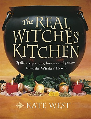 The Real Witches' Kitchen: Spells, Recipes, Oils, Lotions and Potions from the Witches' Hearth por Kate West