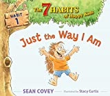 Just the Way I Am: Habit 1 (The 7 Habits of Happy Kids, Band 1)