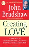 Creating Love: A New Way of Understanding Our Most Important Relationships: The Next Great Stage of Growth