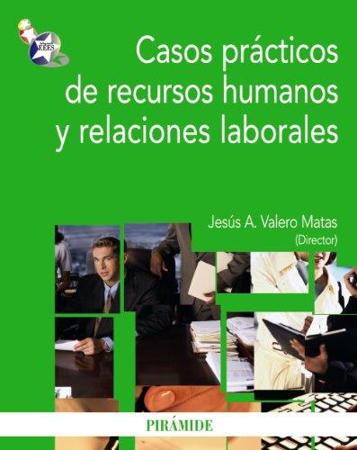 Casos prácticos de recursos humanos y relaciones laborales (Economía Y Empresa) por Jesús Alberto Valero Matas