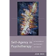 Self-Agency in Psychotherapy: Attachment, Autonomy, and Intimacy (Norton Series on Interpersonal Neurobiology) by Jean Knox (2010-12-06)