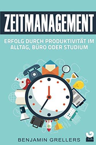 Zeitmanagement: Erfolg durch Produktivität im Alltag, Büro oder Studium