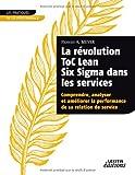 Image de La révolution ToC Lean Six Sigma dans les services : Comprendre, analyser et améliorer la performance de sa relation de service