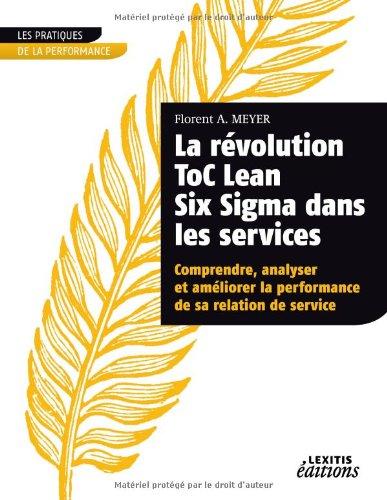 La révolution ToC Lean Six Sigma dans les services : Comprendre, analyser et améliorer la performance de sa relation de service