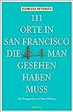 111 Orte in San Francisco, die man gesehen haben muss: Reiseführer - Floriana Petersen