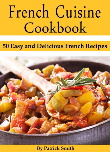 French cuisine cookbook 50 easy and delicious french recipes french cuisine cookbook 50 easy and delicious french recipes french cooking french recipes forumfinder Images