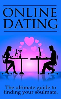 Online Dating: The Ultimate Guide To Finding Your Soulmate Online by [Edwards, James]