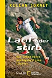 Lauf oder stirb: Das Leben eines bedingungslosen Läufers - Kilian Jornet