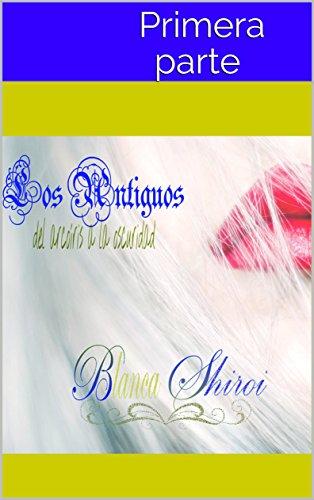 Los Antiguos 1: Del arcoíris a la oscuridad par Blanca Shiroi