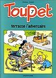 Toupet - Tome 7 - TOUPET TERRASSE L'ADVERSAIRE