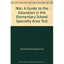 Nte Programs Elementary Education: A Guide to the Education in the Elementary School Specialty Area Test