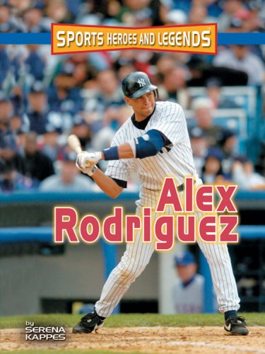 Alex Rodriguez (Sports Heroes and Legends)