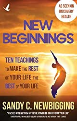 New Beginnings: Ten Teachings for Making the Rest of Your Life the Best of Your Life