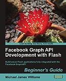 [(Flash and Facebook Graph API Development: Beginner's Guide * * )] [Author: M.J. Williams] [Dec-2010]