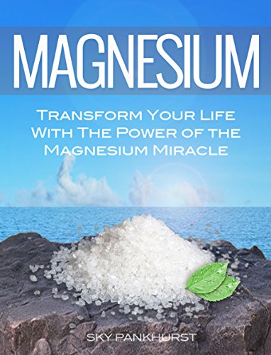 Magnesium: Transform Your Life With The Power Of The Magnesium Miracle (English Edition) - Power Magnesium