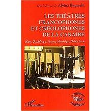 Les théâtres francophones et créolophones de la Caraïbe : Haïti, Gudeloupe, Guyane, Martinique, Sainte-Lucie