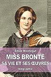 Miss Brontë: sa vie et ses oeuvres