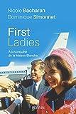 First Ladies. A la conquête de la Maison Blanche (French Edition)
