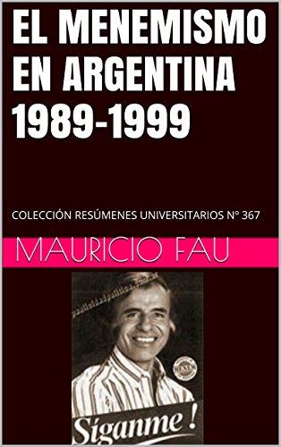 EL MENEMISMO EN ARGENTINA 1989-1999: COLECCIÓN RESÚMENES UNIVERSITARIOS Nº 367