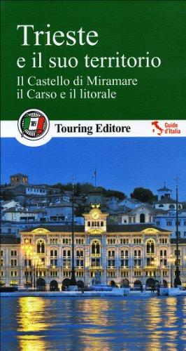 Trieste e il suo territorio. Il castello di Miramare, il Carso e il litorale. Con guida alle informazioni pratiche