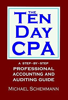 The Ten Day CPA: A Step-by-Step Professional Accounting and  Auditing Guide (English Edition) di [Schemmann, Michael]