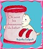 Livres pour bebe: Où sont les chaussures du bébé: Livres Bebe,French Baby books,Baby books in French, (Livre enfant 3 ans),livres bébe, (French Edition),Baby ... (Livres d'images pour les enfants. t. 4)